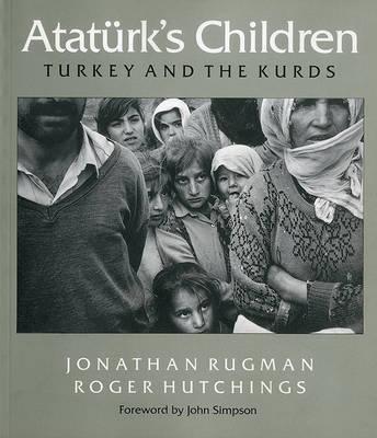 Ataturk's Children: Turkey and the Kurds by Jonathan Rugman