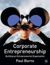 Corporate Entrepreneurship: Building an Entrepreneurial Organisation by Paul Burns image