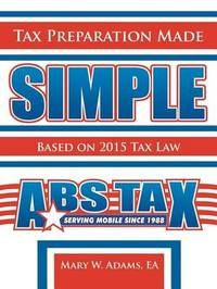 Tax Preparation Made Simple by Mary W. Adams EA