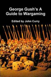 George Gush's A Guide to Wargaming by John Curry