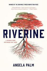 Riverine by Angela Palm