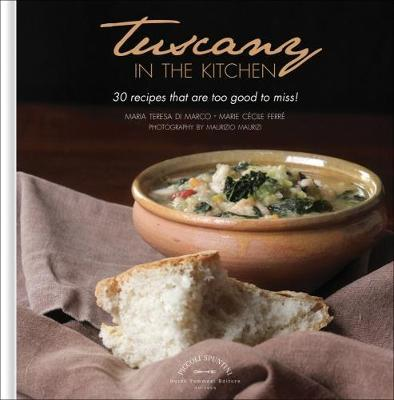 Tuscany in the Kitchen: 30 Recipes That Are Too Good To Miss! by Maria Teresa di Marco