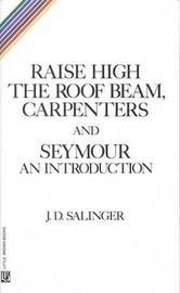 Raise High the Room Beam, Carpenters by J.D. Salinger