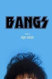 Bangs by Amye Archer
