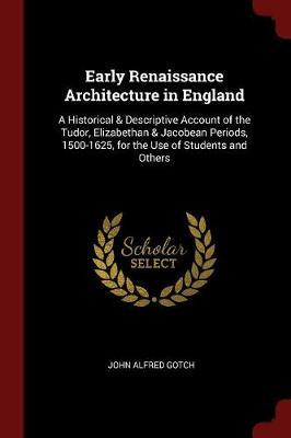 Early Renaissance Architecture in England by John Alfred Gotch image