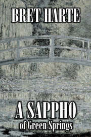 A Sappho of Green Springs by Bret Harte, Fiction, Literary, Westerns, Historical by Bret Harte image