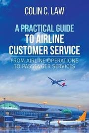 A Practical Guide to Airline Customer Service by Colin C. Law