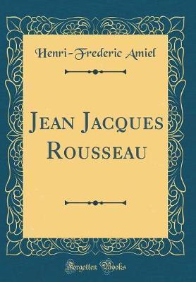 Jean Jacques Rousseau (Classic Reprint) by Henri Frederic Amiel image
