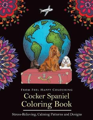 Cocker Spaniel Coloring Book by Feel Happy Colouring