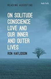 On Solitude, Conscience, Love and Our Inner and Outer Lives by Ronald Haflidson