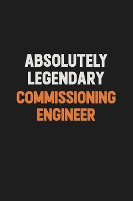 Absolutely Legendary Commissioning Engineer by Camila Cooper