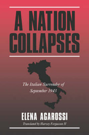 A Nation Collapses: The Italian Surrender of September 1943 by Elena Agarossi