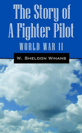 The Story of a Fighter Pilot: World War II by W., Sheldon Winans image