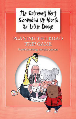 The Extremely Very Scrambled Up World of Little Doogs: Bk. 1: Playing the Road Trip Game by Fiona Cummings image