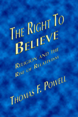 The Right to Believe by Thomas F. Powell