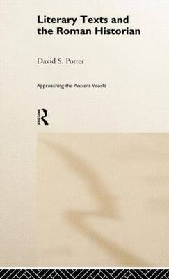Literary Texts and the Roman Historian by David S. Potter