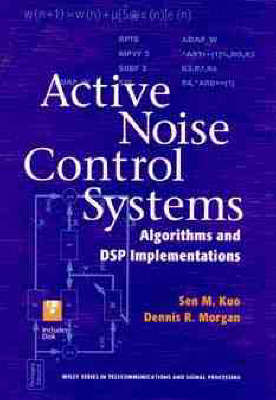 Active Noise Control Systems: Algorithms and DSP Implementations by Dennis R. Morgan