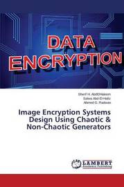 Image Encryption Systems Design Using Chaotic & Non-Chaotic Generators by G Radwan Ahmed