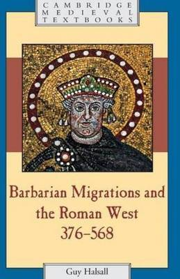 Barbarian Migrations and the Roman West, 376-568 by Guy Halsall