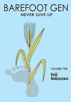 Barefoot Gen Vol. 10: Never Give Up by Nakazawa Keiji