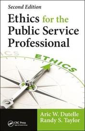 Ethics for the Public Service Professional by Aric W. Dutelle