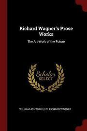 Richard Wagner's Prose Works by William Ashton Ellis image