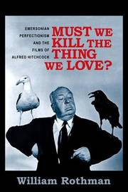 Must We Kill the Thing We Love? by William Rothman