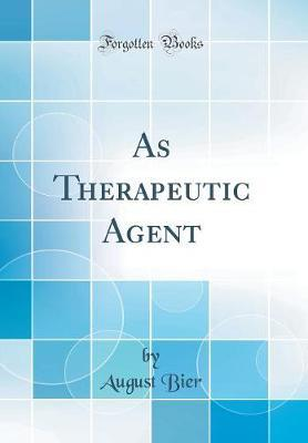 As Therapeutic Agent (Classic Reprint) by August Bier image