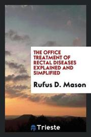 The Office Treatment of Rectal Diseases Explained and Simplified by Rufus D Mason image
