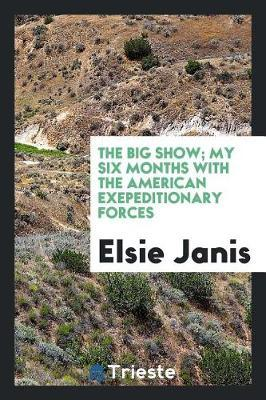 The Big Show; My Six Months with the American Exepeditionary Forces by Elsie Janis image
