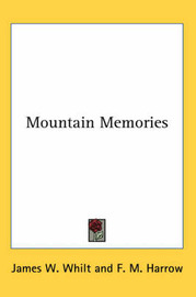Mountain Memories by James W. Whilt
