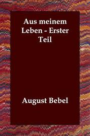 Aus Meinem Leben - Erster Teil by August Bebel image