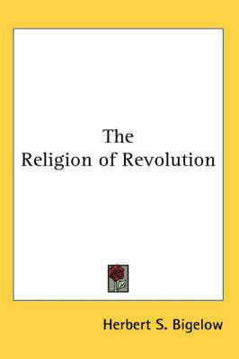 The Religion of Revolution by Herbert S. Bigelow