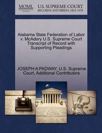 Alabama State Federation of Labor V. McAdory U.S. Supreme Court Transcript of Record with Supporting Pleadings by Joseph A Padway