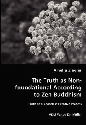 The Truth as Non-Foundational According to Zen Buddhism by Amelia L. Ziegler
