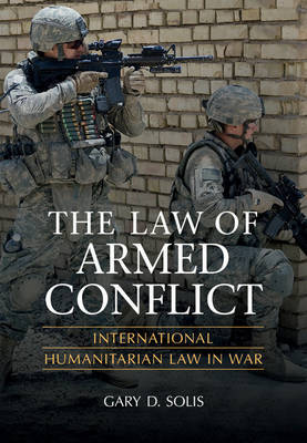 The Law of Armed Conflict: International Humanitarian Law in War by Gary D. Solis image
