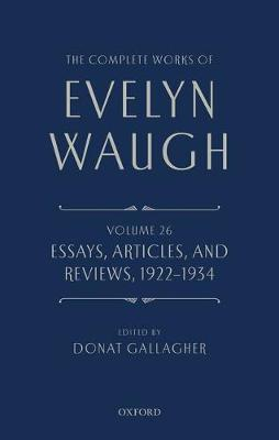 The Complete Works of Evelyn Waugh: Essays, Articles, and Reviews 1922-1934 by Evelyn Waugh