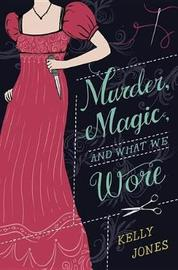 Murder, Magic, and What We Wore by Kelly Jones image