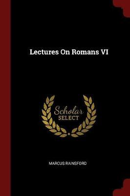 Lectures on Romans VI by Marcus Rainsford image