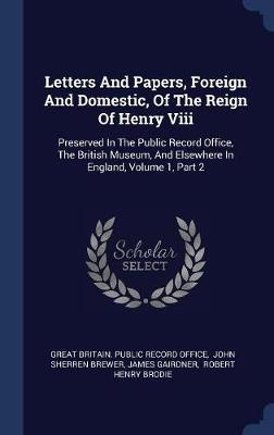 Letters and Papers, Foreign and Domestic, of the Reign of Henry VIII by James Gairdner