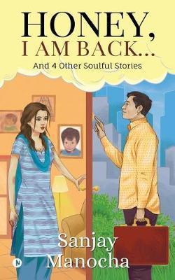 Honey, I Am Back... by Sanjay Manocha