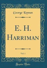 E. H. Harriman, Vol. 1 (Classic Reprint) by George Kennan image