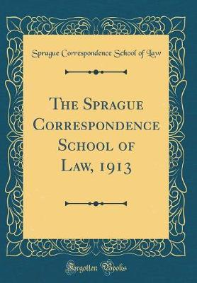 The Sprague Correspondence School of Law, 1913 (Classic Reprint) by Sprague Correspondence School of Law image