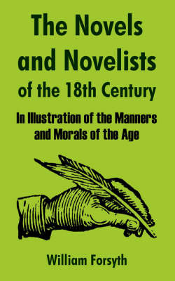 The Novels and Novelists of the Eighteenth Century: In Illustration of the Manners and Morals of the Age by William Forsyth image