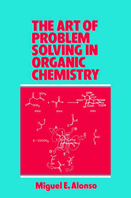 The Art of Problem Solving in Organic Chemistry by Miguel E. Alonso