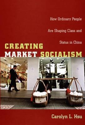 Creating Market Socialism by Carolyn L. Hsu image