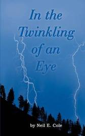In the Twinkling of an Eye: the Time is at Hand by Neil E. Cole image