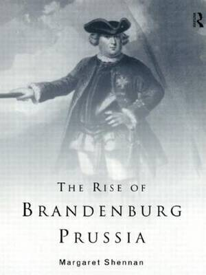 The Rise of Brandenburg-Prussia by Margaret Shennan image