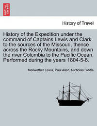 History of the Expedition Under the Command of Captains Lewis and Clark to the Sources of the Missouri, Thence Across the Rocky Mountains, and Down the River Columbia to the Pacific Ocean. Performed During the Years 1804-5-6. Vol. II. by Meriwether Lewis