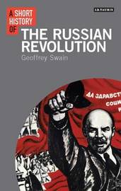 A Short History of the Russian Revolution by Geoffrey Swain